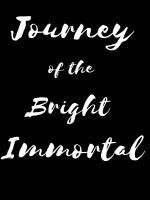 Journey Of The Bright Immortal