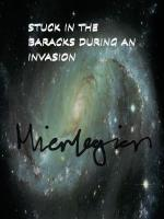 Stuck In The Baracks During An Invasion
