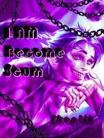 I Am Become Scum