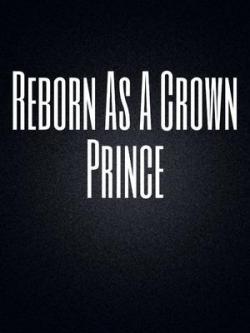 Reborn As A Crown Prince