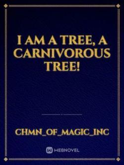 I Am A Tree, A Carnivorous Tree!