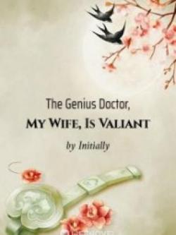 The Genius Doctor, My Wife, Is Valiant
